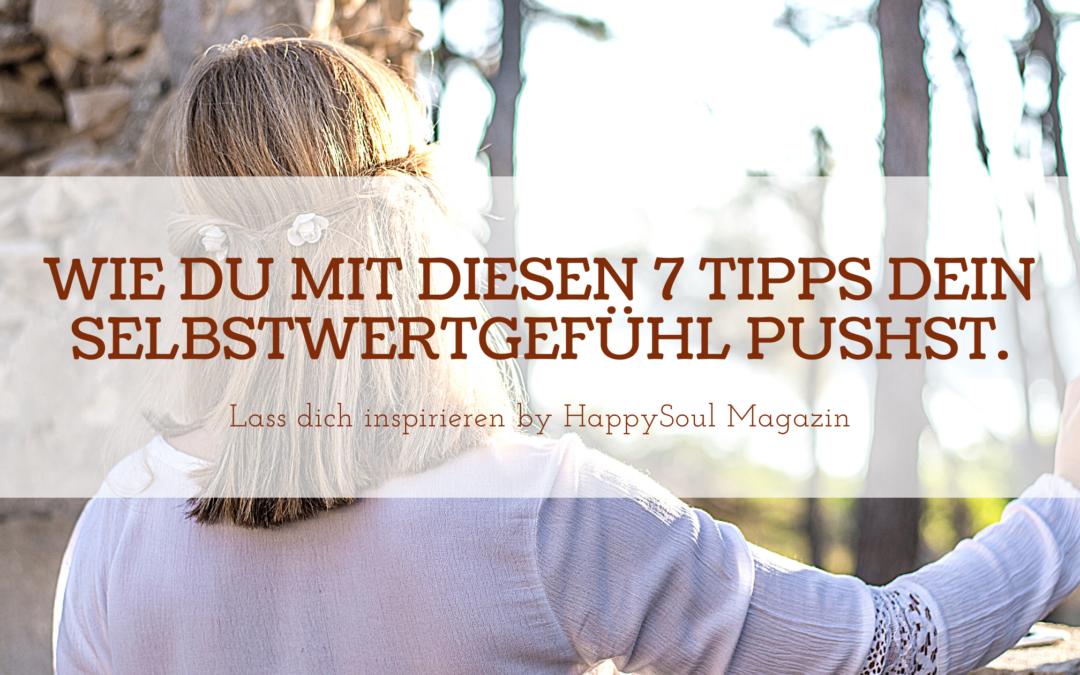 Wie du mit diesen 7 Tipps dein Selbstwertgefühl pushst